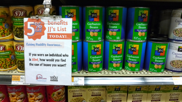 Disability Awareness Facts around Whole Foods Market: If you were an individual who is blind, how would you find the can of beans you want?